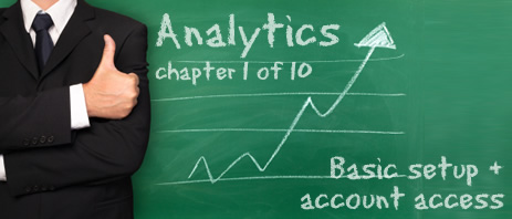 Analytics: chapter 1 of 10. Basic setup and account access