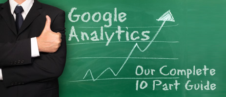 Google Analytics - our complete 10 part guide